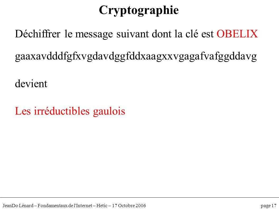 JeanDo Lénard – Fondamentaux de l'Internet – Hetic – 17 Octobre 2006 page 17 Déchiffrer le message suivant dont la clé est OBELIX gaaxavdddfgfxvgdavdg