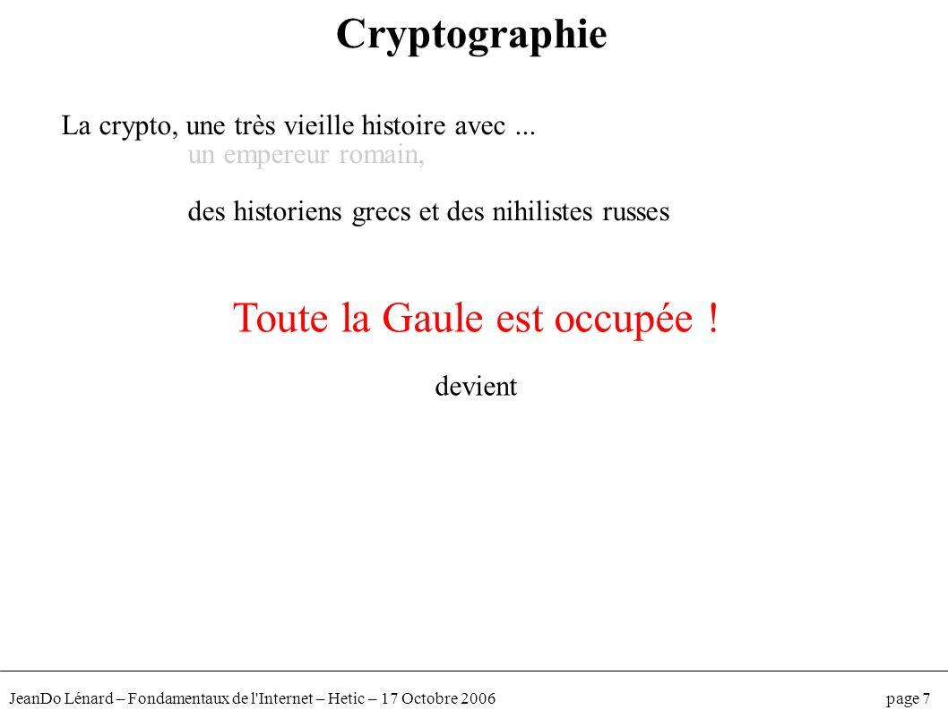 JeanDo Lénard – Fondamentaux de l'Internet – Hetic – 17 Octobre 2006 page 7 Cryptographie La crypto, une très vieille histoire avec... un empereur rom