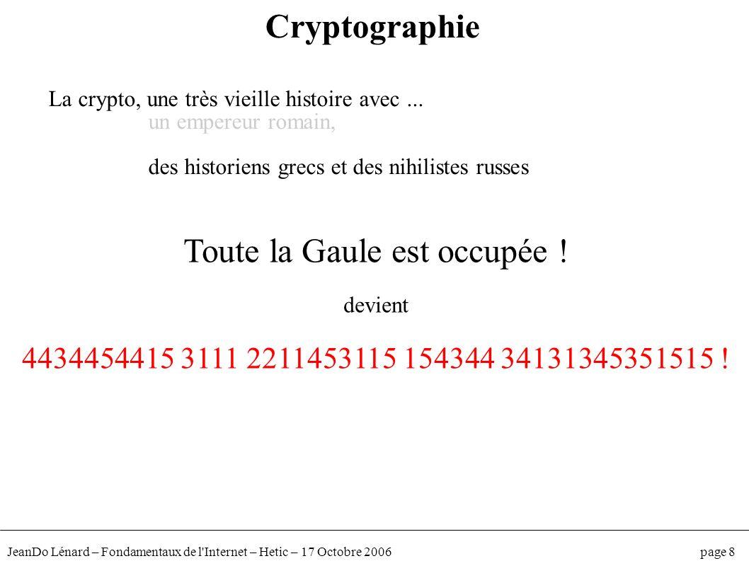 JeanDo Lénard – Fondamentaux de l'Internet – Hetic – 17 Octobre 2006 page 8 Cryptographie La crypto, une très vieille histoire avec... un empereur rom