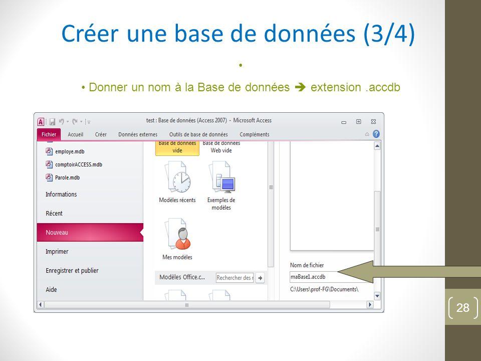 Créer une base de données (3/4) Donner un nom à la Base de données extension.accdb 28