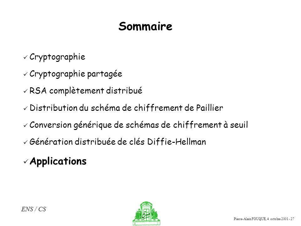 Pierre-Alain FOUQUE, 4 octobre 2001 - 27 ENS / CS Sommaire Cryptographie Cryptographie partagée RSA complètement distribué Distribution du schéma de c