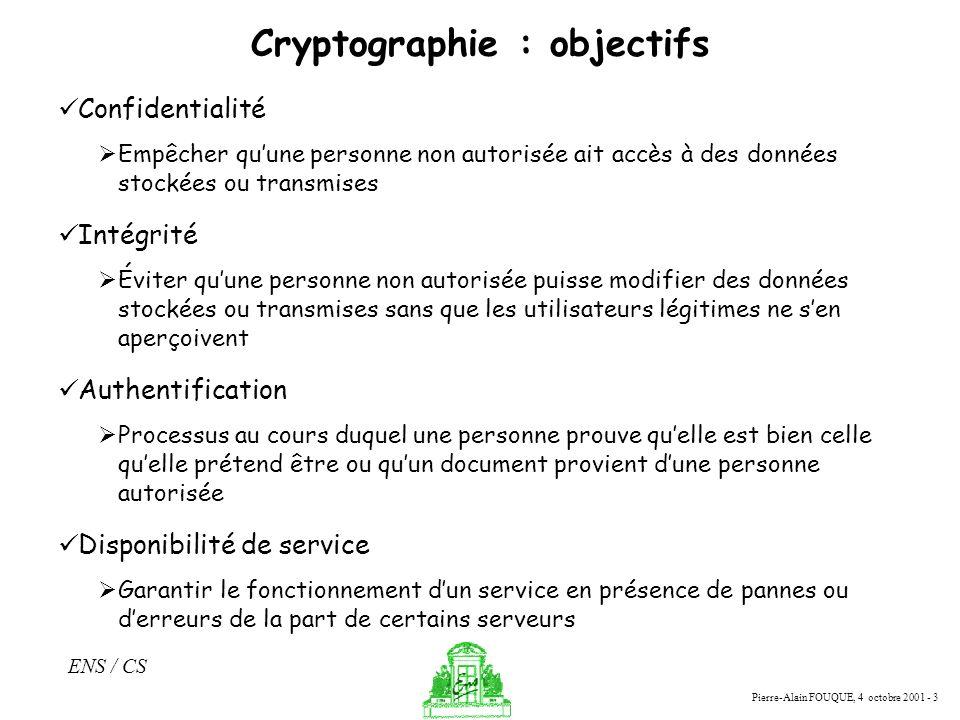 Pierre-Alain FOUQUE, 4 octobre 2001 - 3 ENS / CS Cryptographie : objectifs Confidentialité Empêcher quune personne non autorisée ait accès à des donné