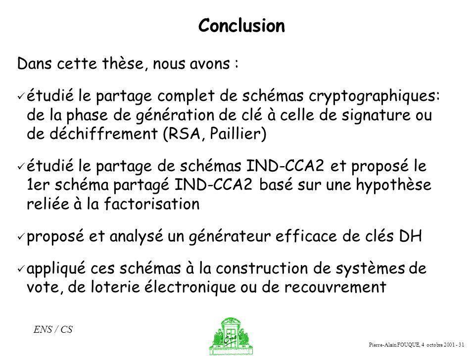 Pierre-Alain FOUQUE, 4 octobre 2001 - 31 ENS / CS Conclusion Dans cette thèse, nous avons : étudié le partage complet de schémas cryptographiques: de