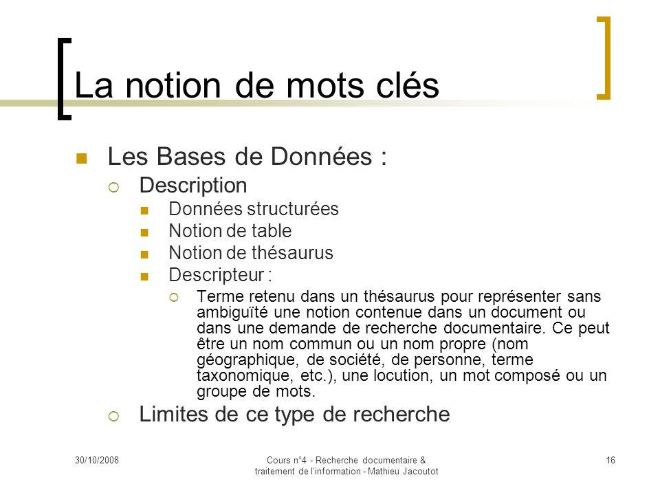 30/10/2008Cours n°4 - Recherche documentaire & traitement de l'information - Mathieu Jacoutot 16 La notion de mots clés Les Bases de Données : Descrip