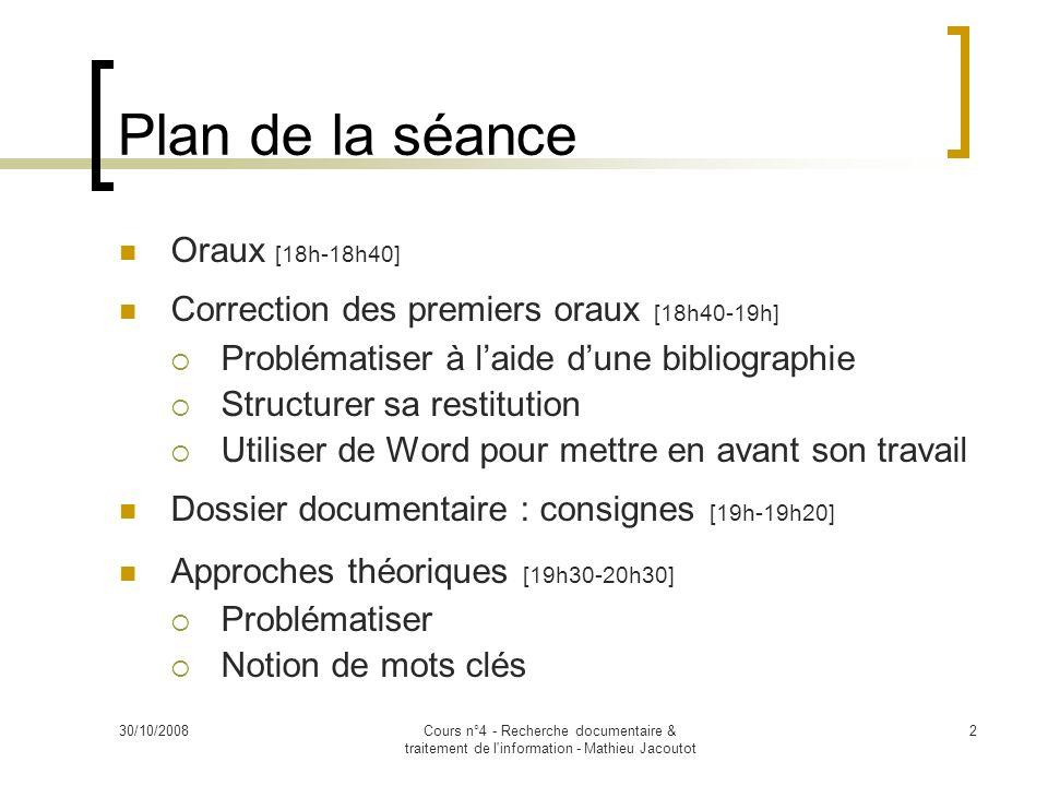 30/10/2008Cours n°4 - Recherche documentaire & traitement de l'information - Mathieu Jacoutot 2 Plan de la séance Oraux [18h-18h40] Correction des pre