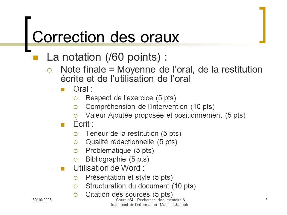 30/10/2008Cours n°4 - Recherche documentaire & traitement de l'information - Mathieu Jacoutot 5 Correction des oraux La notation (/60 points) : Note f