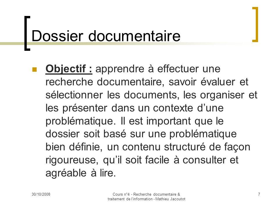 30/10/2008Cours n°4 - Recherche documentaire & traitement de l'information - Mathieu Jacoutot 7 Dossier documentaire Objectif : apprendre à effectuer