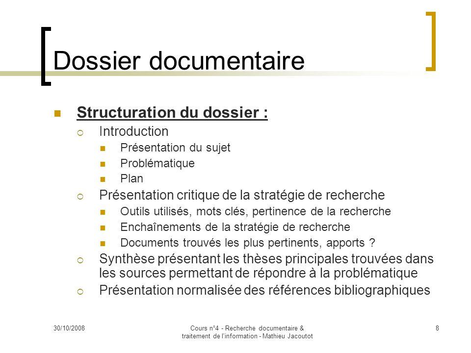 30/10/2008Cours n°4 - Recherche documentaire & traitement de l'information - Mathieu Jacoutot 8 Dossier documentaire Structuration du dossier : Introd