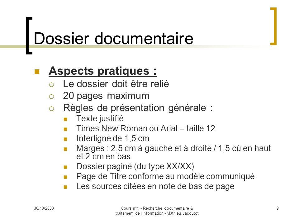 30/10/2008Cours n°4 - Recherche documentaire & traitement de l'information - Mathieu Jacoutot 9 Dossier documentaire Aspects pratiques : Le dossier do