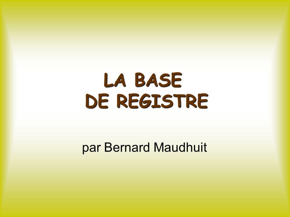LA BASE DE REGISTRE par Bernard Maudhuit