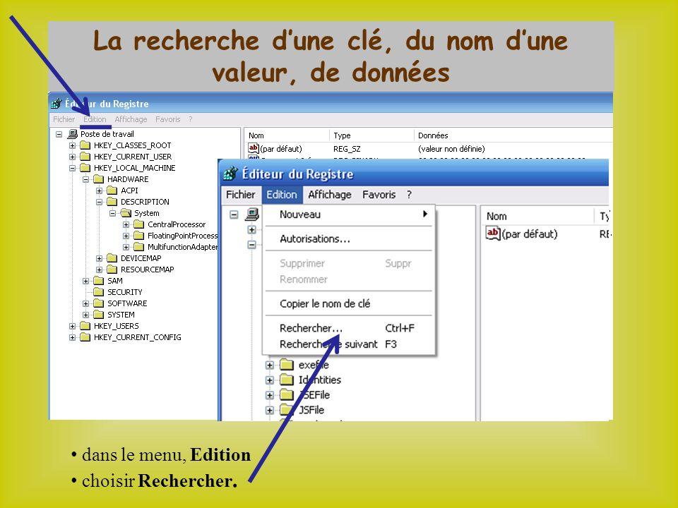 La recherche dune clé, du nom dune valeur, de données dans le menu, Edition choisir Rechercher.