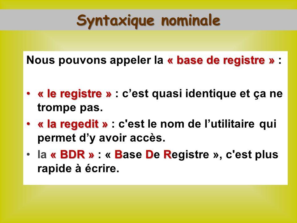 « base de registre » Nous pouvons appeler la « base de registre » : « le registre »« le registre » : cest quasi identique et ça ne trompe pas.