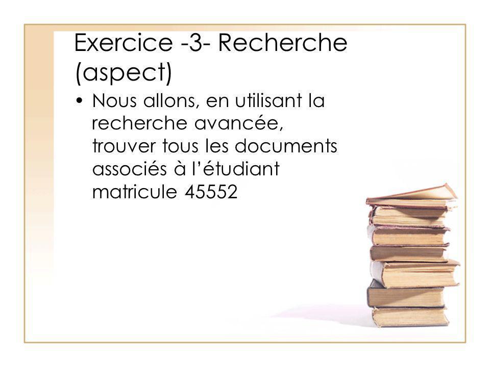 Exercice -3- Recherche (aspect) Nous allons, en utilisant la recherche avancée, trouver tous les documents associés à létudiant matricule 45552