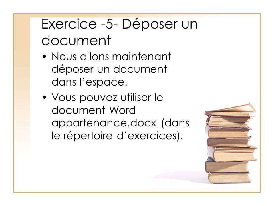 Exercice -5- Déposer un document Nous allons maintenant déposer un document dans lespace.