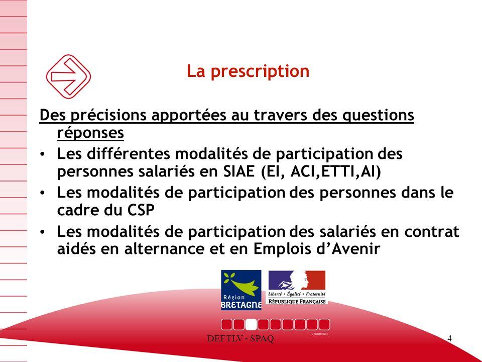 DEFTLV - SPAQ5 La prescription Des précisions apportées au travers des questions réponses Les conditions d accès à un parcours 2 ou 3 des personnes nayant pas suivi de scolarité en langue française.