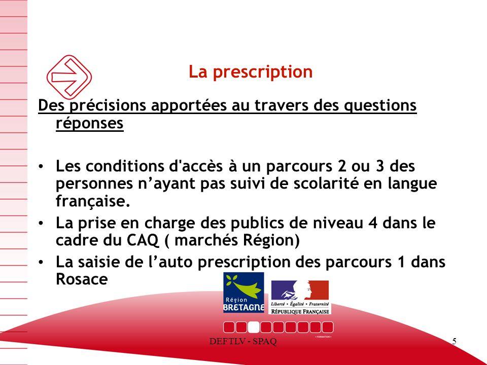 DEFTLV - SPAQ6 La prescription Sur la période mai 2013 / octobre 2013 3 561 prescriptions au niveau Régional Une baisse des prescriptions par rapport à l année 2012 (-15.95%) Un niveau de prescription proche de celui enregistré en 2011 (- 0.97%) Des évolutions différenciés selon les marchés