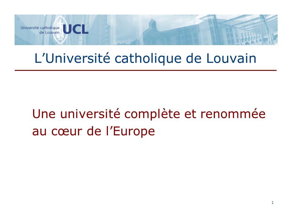 1 LUniversité catholique de Louvain Une université complète et renommée au cœur de lEurope