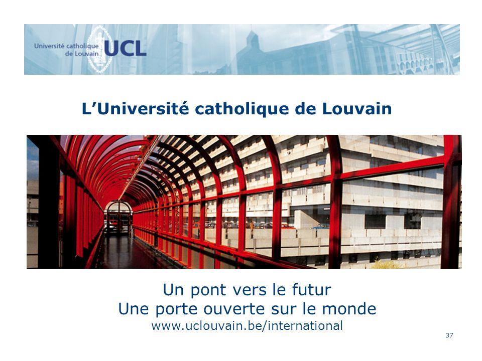 37 LUniversité catholique de Louvain Un pont vers le futur Une porte ouverte sur le monde www.uclouvain.be/international