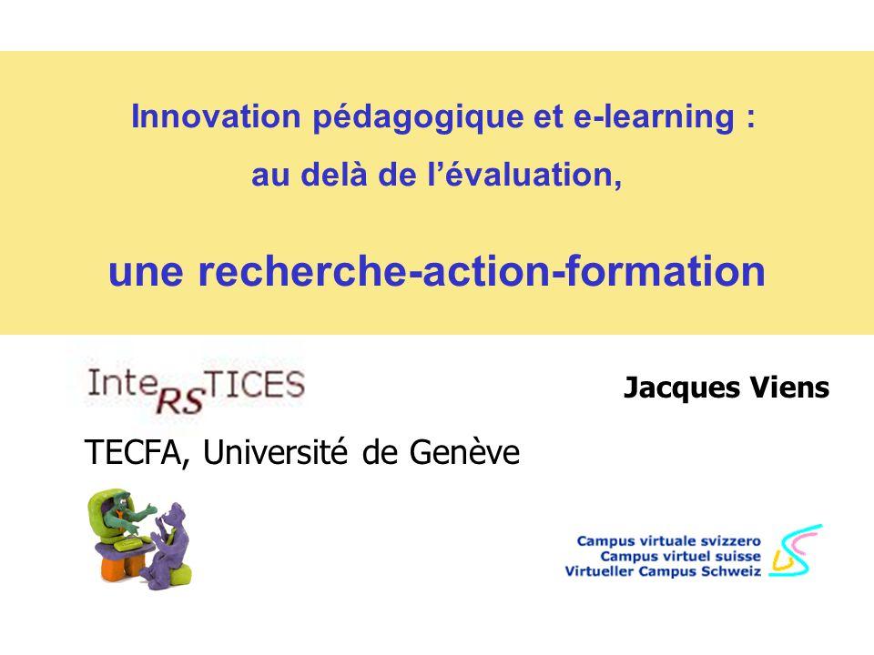 IntersTICES – Évaluation et soutien pédagogique des projets romands du Campus Virtuel Suisse Jacques Viens TECFA, Université de Genève Innovation péda