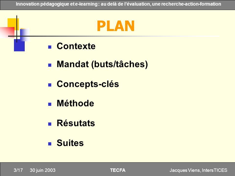 Jacques Viens, IntersTICES3/17 Innovation pédagogique et e-learning : au delà de lévaluation, une recherche-action-formation TECFA 30 juin 2003 PLAN C