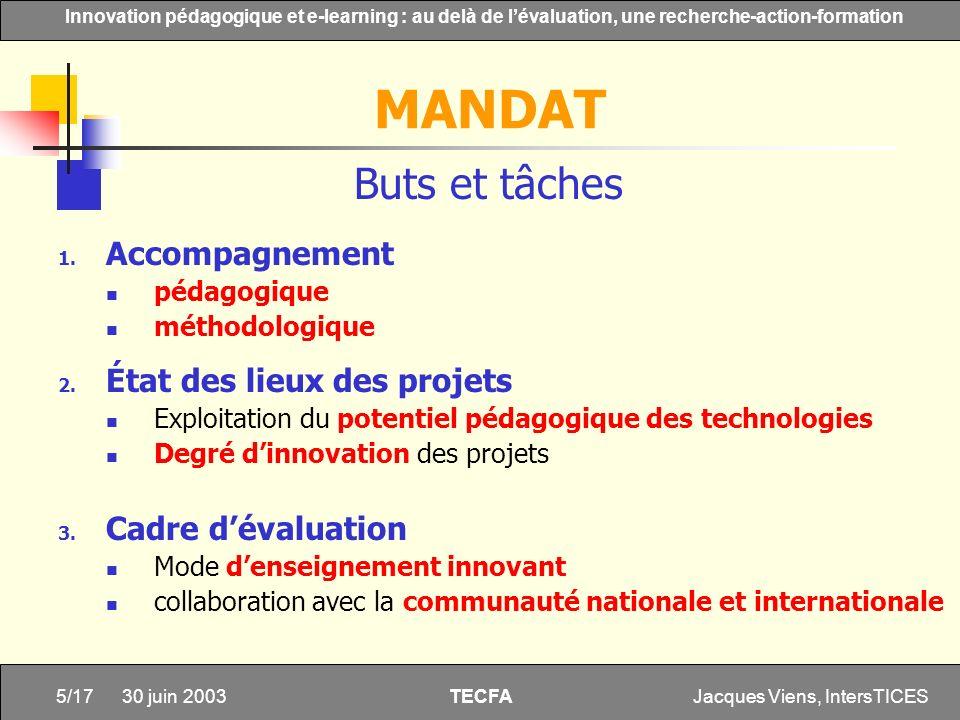 Jacques Viens, IntersTICES5/17 Innovation pédagogique et e-learning : au delà de lévaluation, une recherche-action-formation TECFA 30 juin 2003 MANDAT