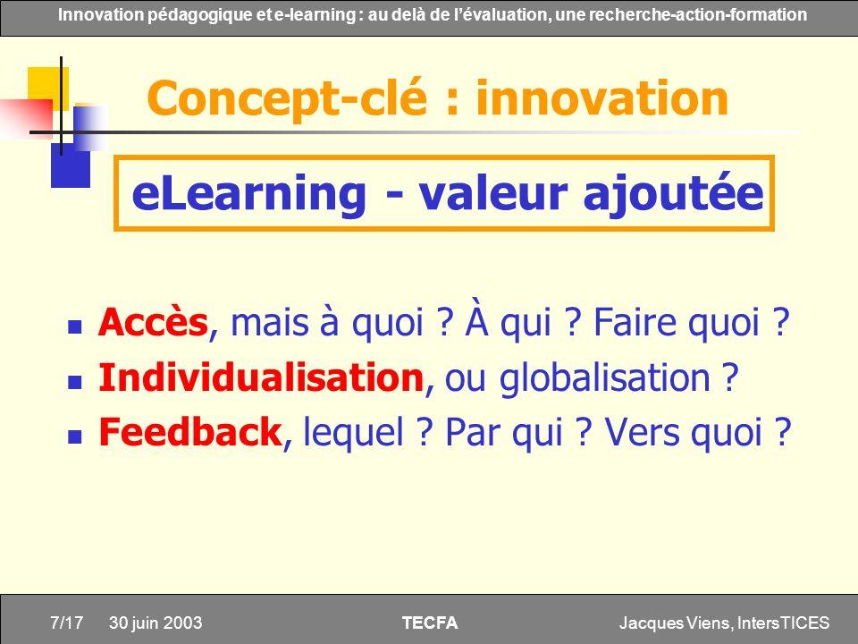 Jacques Viens, IntersTICES7/17 Innovation pédagogique et e-learning : au delà de lévaluation, une recherche-action-formation TECFA 30 juin 2003 Accès,