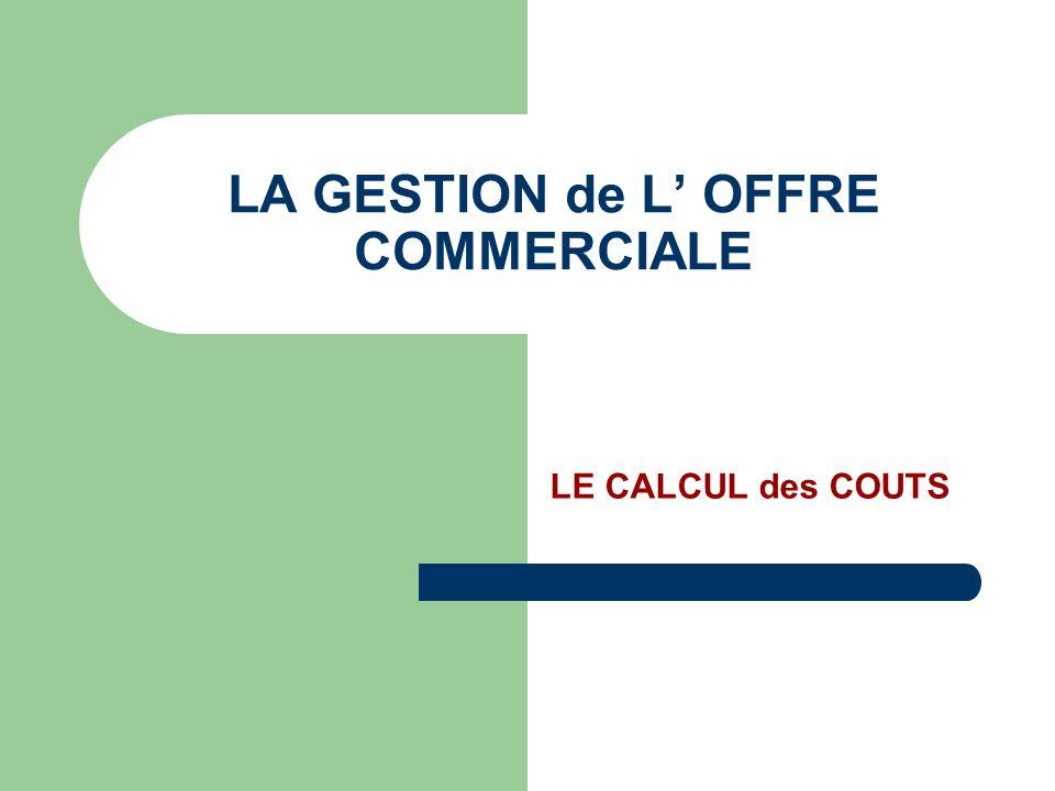 LA GESTION de L OFFRE COMMERCIALE LE CALCUL des COUTS