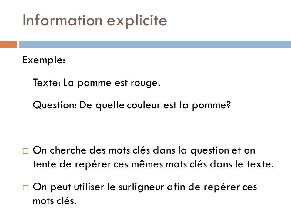 Information explicite Exemple: Texte: La pomme est rouge. Question: De quelle couleur est la pomme? On cherche des mots clés dans la question et on te