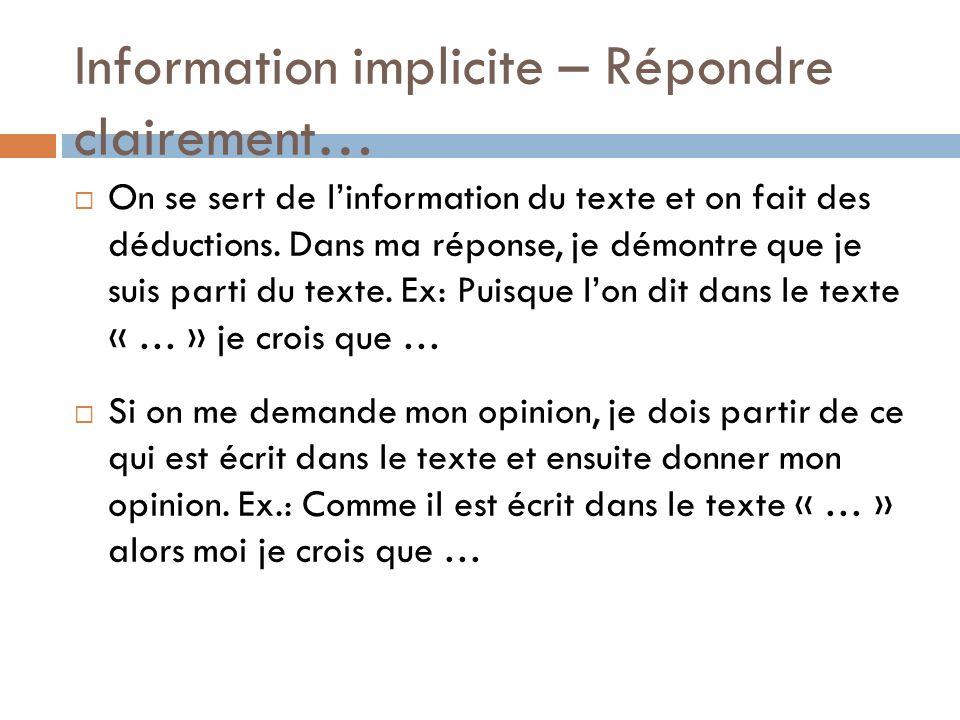 Information implicite – Répondre clairement… On se sert de linformation du texte et on fait des déductions. Dans ma réponse, je démontre que je suis p
