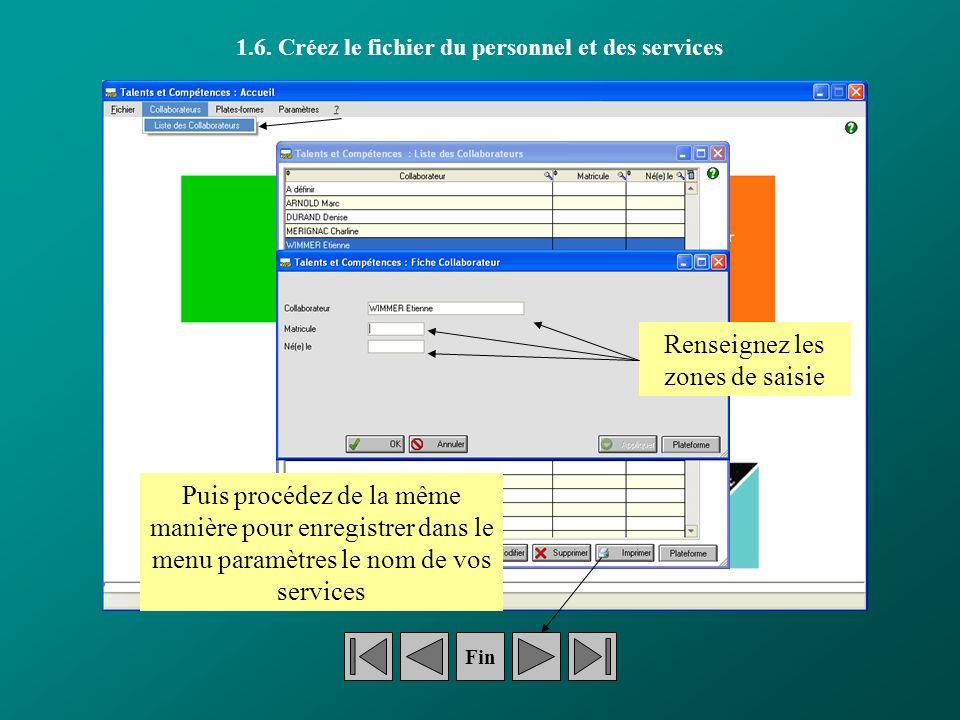 1.6. Créez le fichier du personnel et des services Fin Renseignez les zones de saisie Puis procédez de la même manière pour enregistrer dans le menu p
