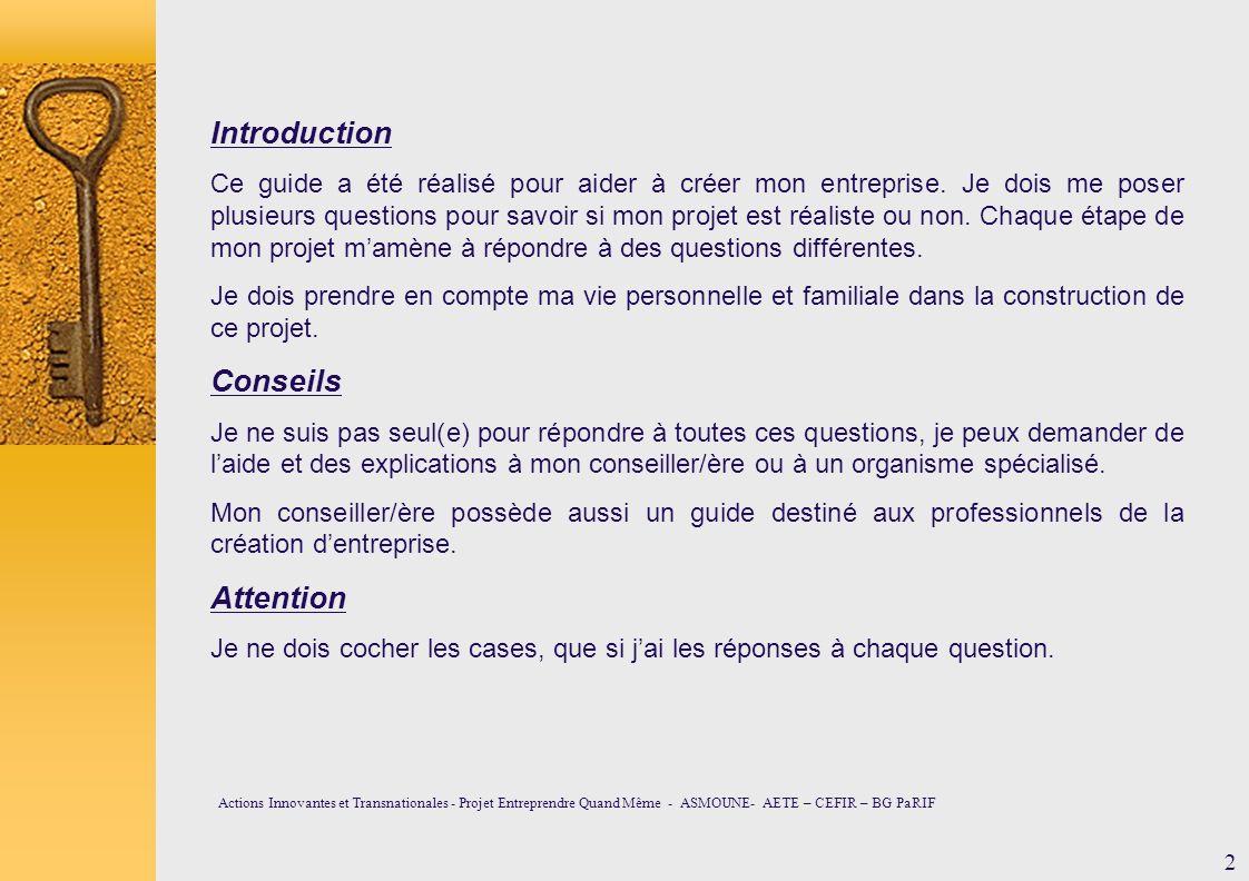 Introduction Ce guide a été réalisé pour aider à créer mon entreprise. Je dois me poser plusieurs questions pour savoir si mon projet est réaliste ou
