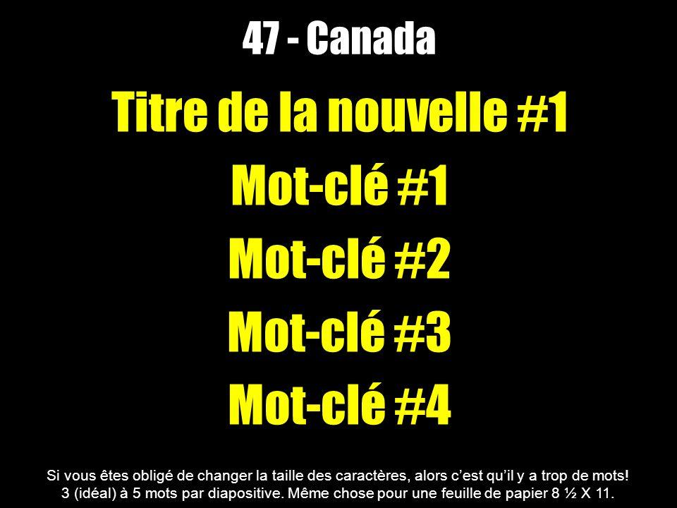 47 - Canada Titre de la nouvelle #1 Mot-clé #1 Mot-clé #2 Mot-clé #3 Mot-clé #4 Si vous êtes obligé de changer la taille des caractères, alors cest qu