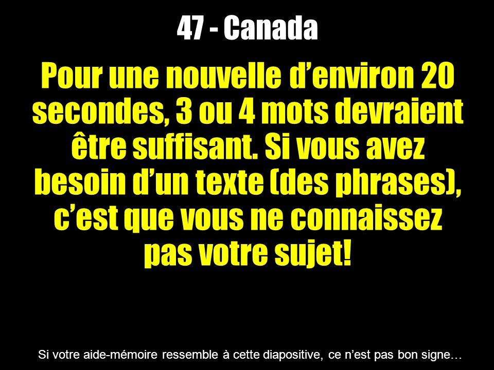 47 - Canada Pour une nouvelle denviron 20 secondes, 3 ou 4 mots devraient être suffisant. Si vous avez besoin dun texte (des phrases), cest que vous n