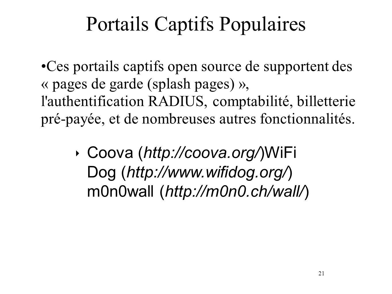 21 Portails Captifs Populaires Ces portails captifs open source de supportent des « pages de garde (splash pages) », l authentification RADIUS, comptabilité, billetterie pré-payée, et de nombreuses autres fonctionnalités.