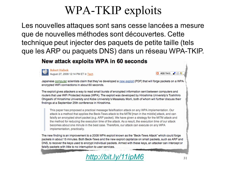 31 WPA-TKIP exploits Les nouvelles attaques sont sans cesse lancées a mesure que de nouvelles méthodes sont découvertes. Cette technique peut injecter