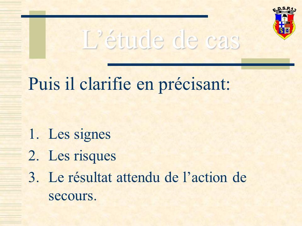 Puis il clarifie en précisant: 1.Les signes 2.Les risques 3.Le résultat attendu de laction de secours.
