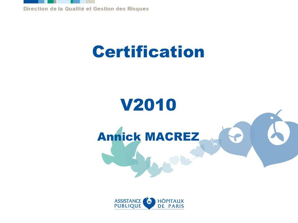 Direction de la Qualité et Gestion des Risques Certification V2010 Annick MACREZ