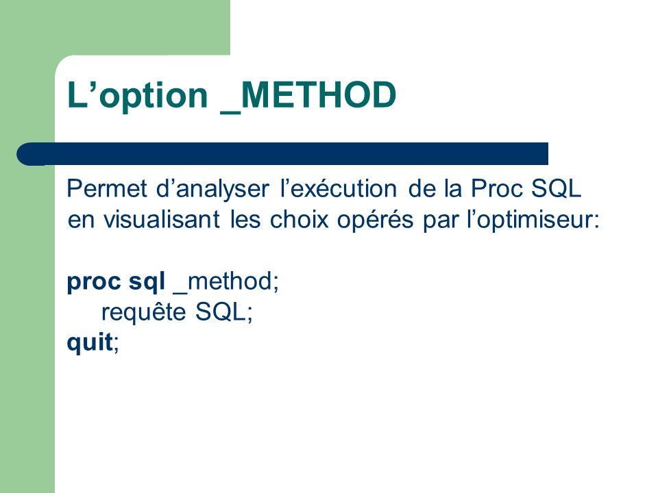 Loption _METHOD proc sql _method; select a.name, a.sex, a.age, b.predict from sashelp.class a, sashelp.classfit b where a.name = b.name; quit; NOTE: SQL execution methods chosen are: sqxslct sqxjhsh sqxsrc( SASHELP.CLASS(alias = A) ) sqxsrc( SASHELP.CLASSFIT(alias = B) )