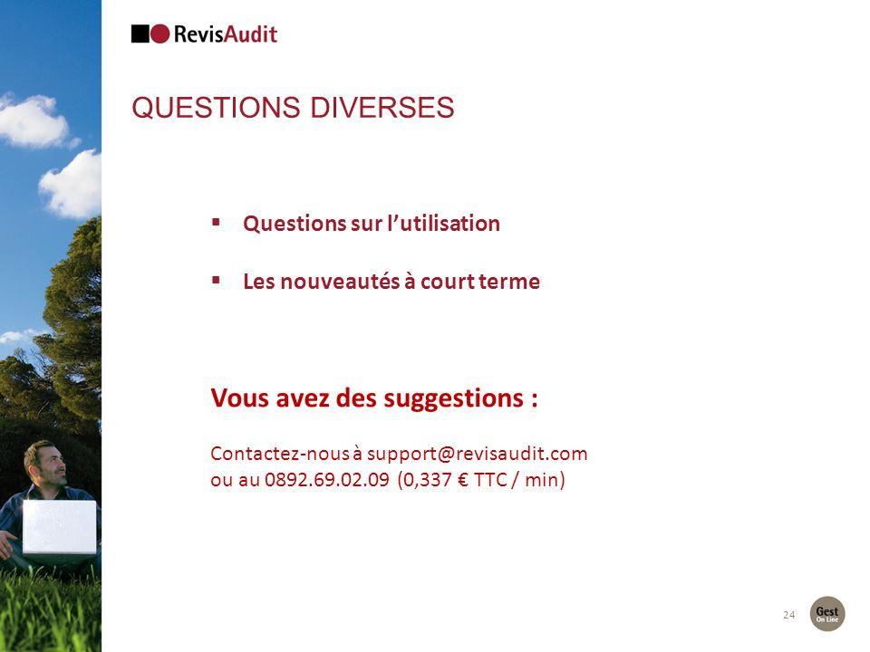 QUESTIONS DIVERSES 24 Questions sur lutilisation Les nouveautés à court terme Vous avez des suggestions : Contactez-nous à support@revisaudit.com ou au 0892.69.02.09 (0,337 TTC / min)