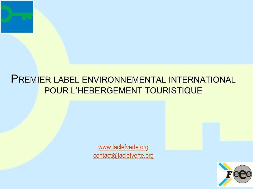 P REMIER LABEL ENVIRONNEMENTAL INTERNATIONAL POUR LHEBERGEMENT TOURISTIQUE www.laclefverte.org contact@laclefverte.org www.laclefverte.org contact@lac