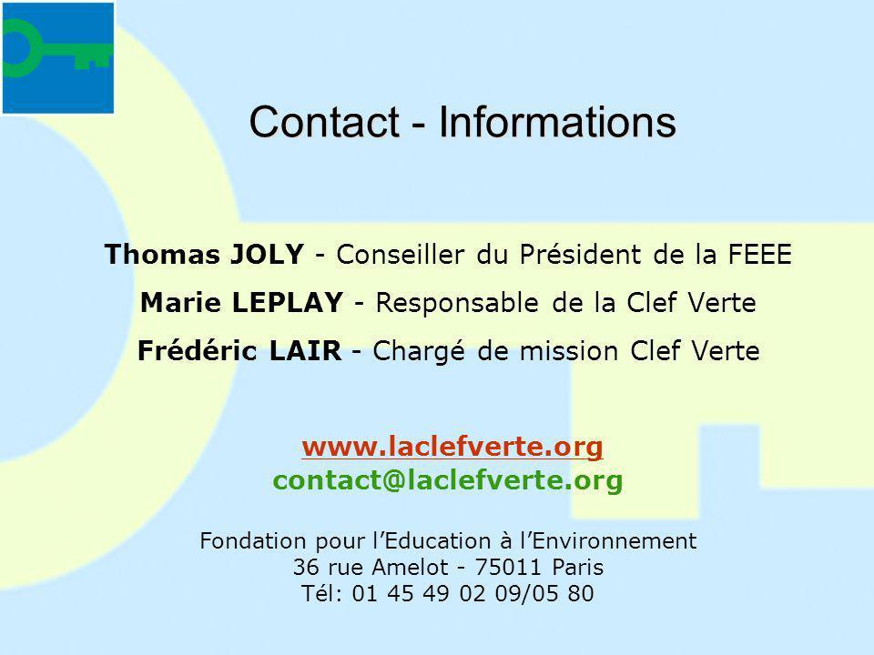 Contact - Informations Thomas JOLY - Conseiller du Président de la FEEE Marie LEPLAY - Responsable de la Clef Verte Frédéric LAIR - Chargé de mission