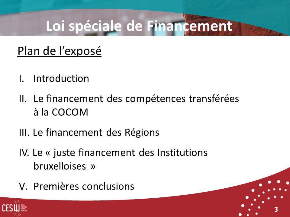 3 I. Introduction II. Le financement des compétences transférées à la COCOM III. Le financement des Régions IV. Le « juste financement des Institution