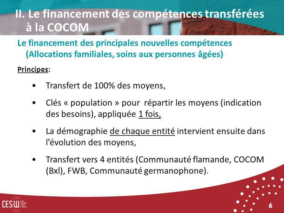 6 Le financement des principales nouvelles compétences (Allocations familiales, soins aux personnes âgées) Principes: Transfert de 100% des moyens, Cl