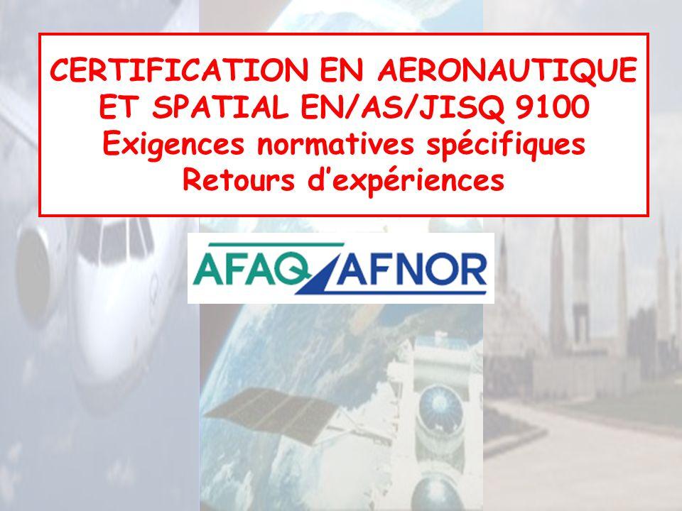 AERONAUTIQUE ET SPATIAL AFAQ-AFNOR 1 CERTIFICATION EN AERONAUTIQUE ET SPATIAL EN/AS/JISQ 9100 Exigences normatives spécifiques Retours dexpériences