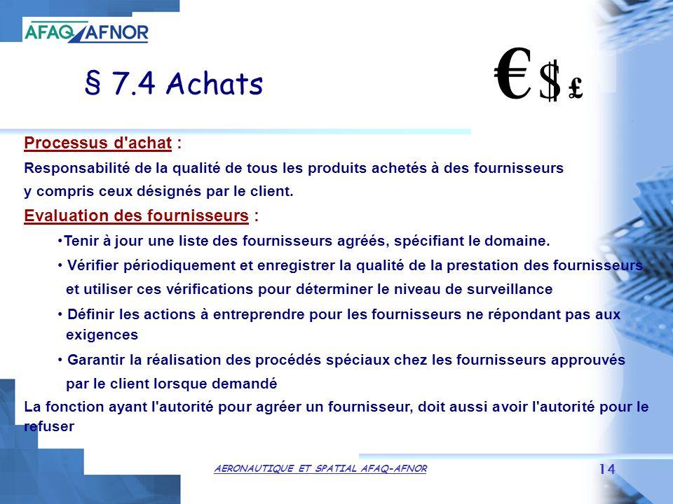 AERONAUTIQUE ET SPATIAL AFAQ-AFNOR 14 § 7.4 Achats Processus d achat : Responsabilité de la qualité de tous les produits achetés à des fournisseurs y compris ceux désignés par le client.