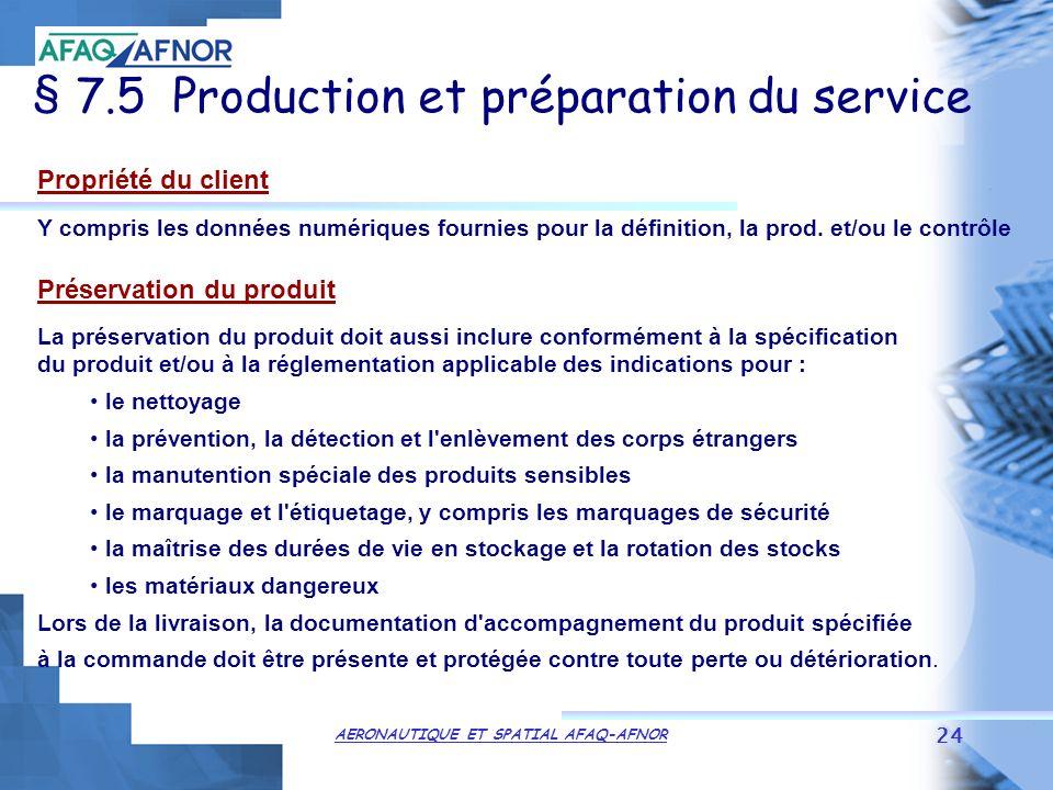 AERONAUTIQUE ET SPATIAL AFAQ-AFNOR 24 § 7.5 Production et préparation du service Propriété du client Y compris les données numériques fournies pour la définition, la prod.