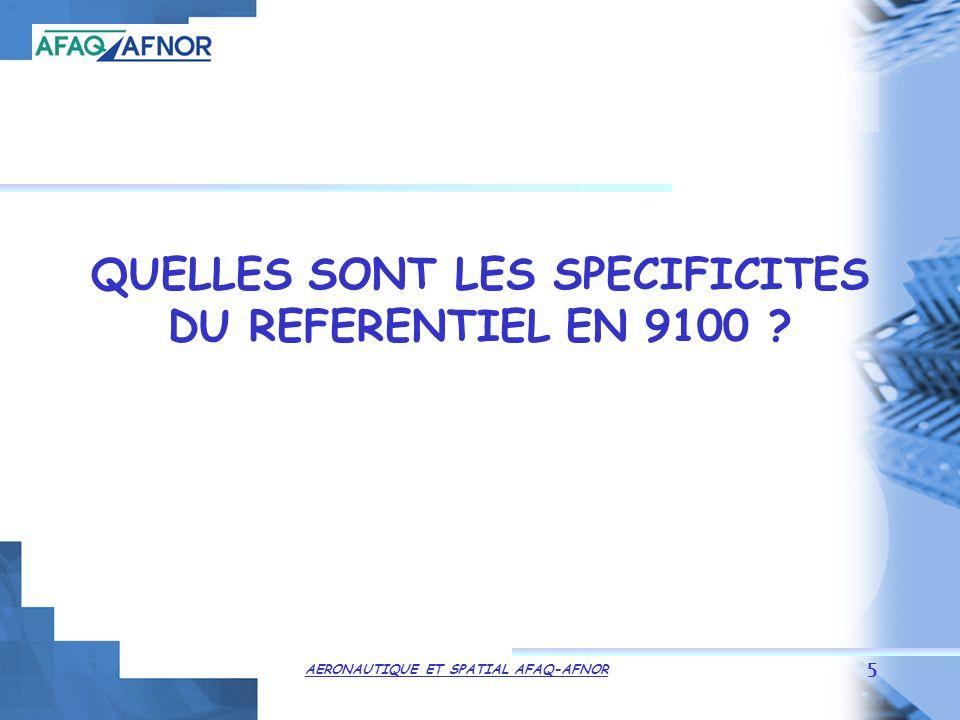 AERONAUTIQUE ET SPATIAL AFAQ-AFNOR 5 QUELLES SONT LES SPECIFICITES DU REFERENTIEL EN 9100 ?