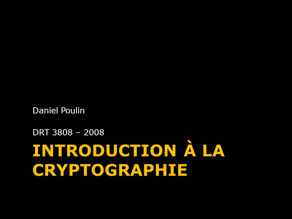 INTRODUCTION À LA CRYPTOGRAPHIE Daniel Poulin DRT 3808 – 2008