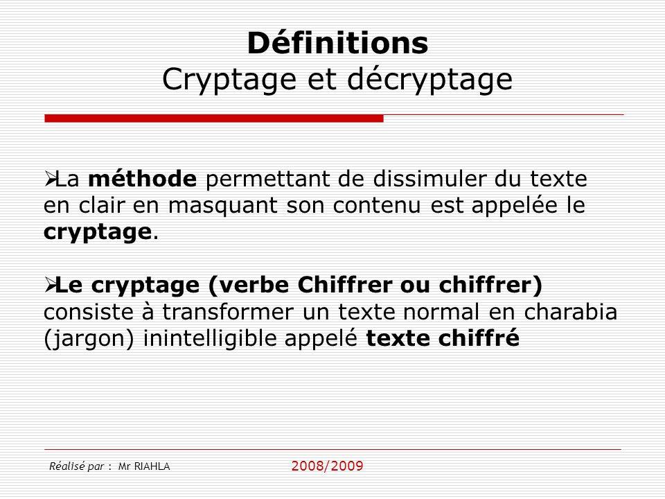 2008/2009 Réalisé par : Mr RIAHLA Définitions Cryptage et décryptage La méthode permettant de dissimuler du texte en clair en masquant son contenu est appelée le cryptage.