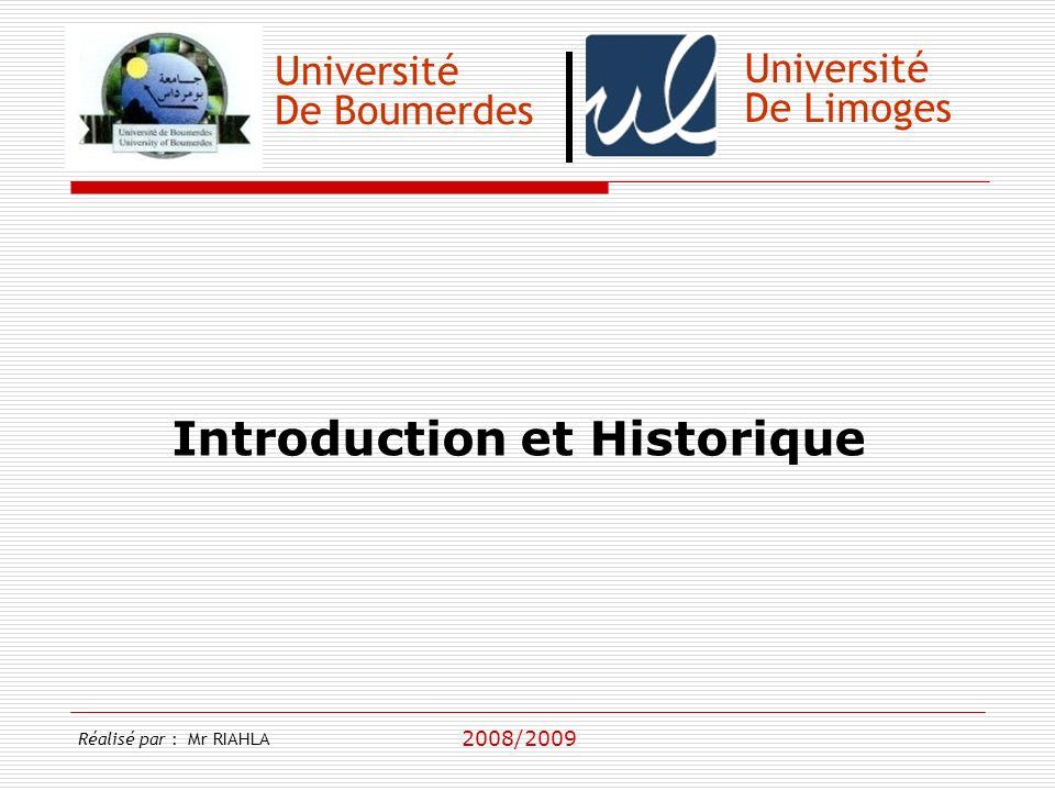 Université De Boumerdes 2008/2009 Université De Limoges Introduction et Historique Réalisé par : Mr RIAHLA